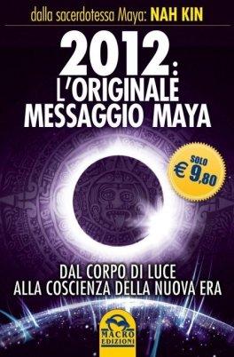 EBOOK - 2012 L'ORIGINALE MESSAGGIO MAYA Dal corpo di luce alla coscienza della Nuova Era di Nah Kin