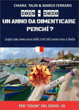 """2019-2020 UN ANNO DA DIMENTICARE. PERCHè? Scopri come siamo usciti dalla """"crisi"""" del corona virus a Malta di Chiara Talin, Marco Ferraro"""