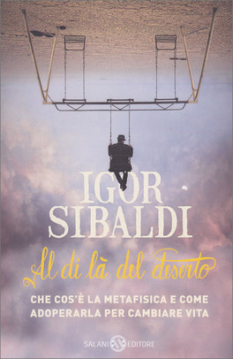AL DI Là DEL DESERTO Che cos'è la Metafisica e come utilizzarla nella vita quotidiana di Igor Sibaldi