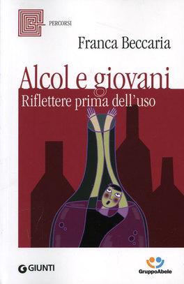 ALCOL E GIOVANI Riflettere prima dell'uso di Franca Beccaria