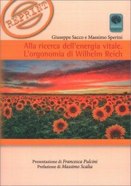 ALLA RICERCA DELL'ENERGIA VITALE L'orgonomia di W. Reich di Massimo Sperini, Giuseppe Sacco