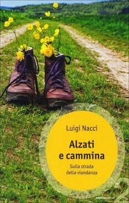 ALZATI E CAMMINA Sulla strada della viandanza di Luigi Nacci