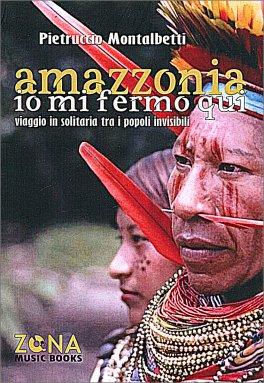 Amazzonia, Io mi Fermo Qui