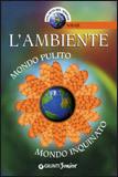 L'AMBIENTE Mondo pulito, mondo inquinato di Francesco Milo
