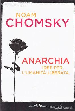 ANARCHIA Idee per l'umanità liberata di Noam Chomsky