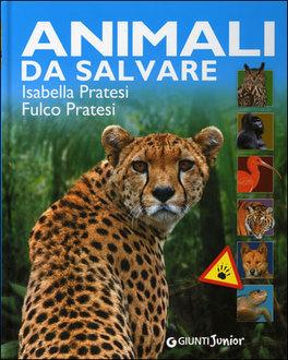 ANIMALI DA SALVARE di Isabella Pratesi, Fulco Pratesi