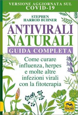 ANTIVIRALI NATURALI - VERSIONE AGGIORNATA COVID 19 Come curare influenza, herpes e molte altre infezioni virali con la fitoterapia - Guida completa di Stephen Harrod Buhner