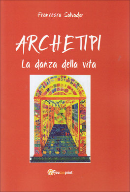 ARCHETIPI - LA DANZA DELLA VITA di Francesca Salvador