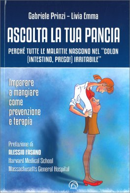 """ASCOLTA LA TUA PANCIA Perché tutte le malattie nascono nel """"colon (intestino, prego!) irritabile"""" - Imparare a mangiare come prevenzione e terapia di Gabriele Prinzi, Livia Emma"""
