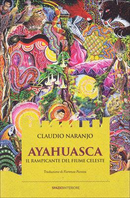 AYAHUASCA - IL RAMPICANTE DEL FIUME CELESTE di Claudio Naranjo