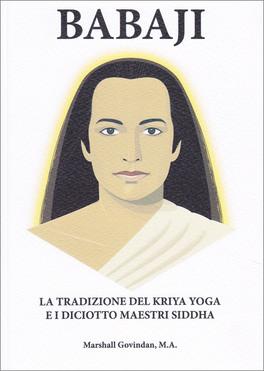 Babaji - La Tradizione del Kriya Yoga e i Diciotto Maestri Siddha