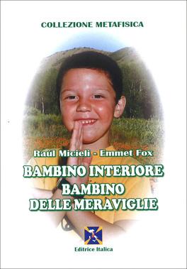 BAMBINO INTERIORE - BAMBINO DELLE MERAVIGLIE — di Emmet Fox, Raul Micieli