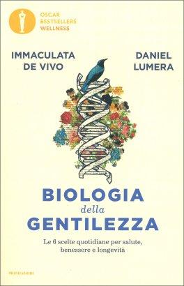 BIOLOGIA DELLA GENTILEZZA Le 6 scelte quotidiane per salute, benessere e longevità di Daniel Lumera, Immaculata De Vivo