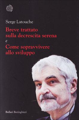 BREVE TRATTATO SULLA DECRESCITA SERENA E COME SOPRAVVIVERE ALLO SVILUPPO di Serge Latouche