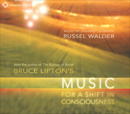 BRUCE LIPTON - MUSIC FOR A SHIFT IN CONSCIOUSNESS