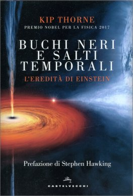 BUCHI NERI E SALTI TEMPORALI — L'eredità di Einstein di Kip Stephen Thorne