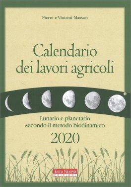 CALENDARIO DEI LAVORI AGRICOLI 2020 — CALENDARIO Lunario e planetario secondo il metodo biodinamico - Coltivare l'orto seguendo i ritmi della Luna di Pierre Masson