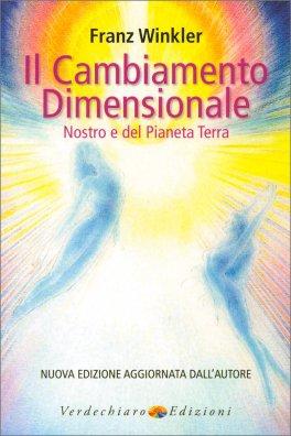 IL CAMBIAMENTO DIMENSIONALE Nostro e del Pianeta Terra di Franz Winkler