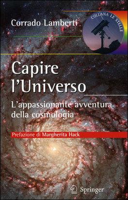 CAPIRE L'UNIVERSO L'appasionante avventura intellettuale della cosmologia di Corrado Lamberti