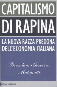 CAPITALISMO DI RAPINA La nuova razza predona dell'economia italiana di Paolo Biondani, Mario Gerevini, Vittorio Malagutti