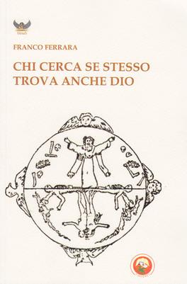 CHI CERCA SE STESSO TROVA ANCHE DIO — di Franco Ferrara