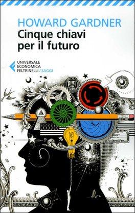CINQUE CHIAVI PER IL FUTURO di Howard Gardner