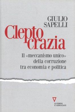 """CLEPTOCRAZIA Il """"meccanismo unico"""" della corruzione tra economia e politica di Giulio Sapelli"""