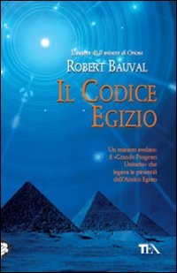 """IL CODICE EGIZIO Un mistero svelato: il """"Grande Progetto Unitario"""" che legava le piramidi dell'Antico Egitto di Robert Bauval"""