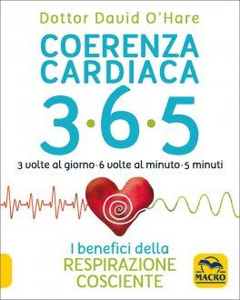 COERENZA CARDIACA 365 - 3 VOLTE AL GIORNO, 6 VOLTE AL MINUTO, 5 MINUTI I benefici della respirazione cosciente di David O'Hare