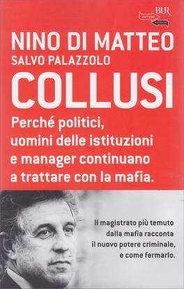 Collusi: perchè politici, uomini delle istituzioni e manager continuano a trattare con la mafia