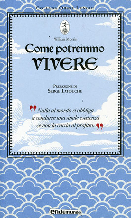 COME POTREMMO VIVERE di Serge Latouche, William Morris