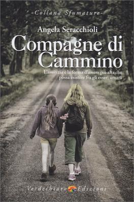 COMPAGNE DI CAMMINO L'amicizia è la forma d'amore più alta che possa esistere fra gli esseri umani di Angela Maria Seracchioli