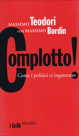 COMPLOTTO! Come i politici ci ingannano di Massimo Teodori, Massimo Bordin
