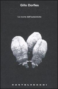 CONFORMISTI — La morte dell'autenticità di Gillo Dorfles
