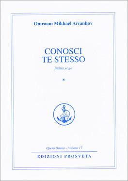 CONOSCI TE STESSO - JNANA YOGA - PRIMA PARTE di Omraam Mikhael Aivanhov