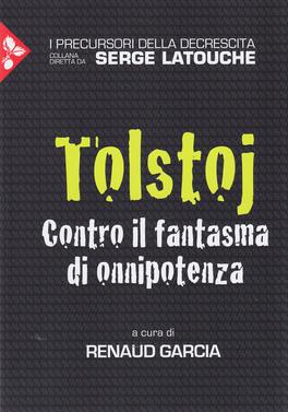 TOLSTOJ - CONTRO IL FANTASMA DI ONNIPOTENZA di Serge Latouche, Renaud Garcia