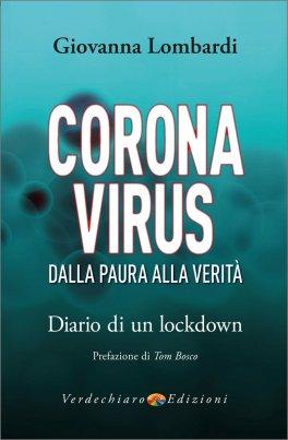 CORONAVIRUS - DALLA PAURA ALLA VERITà Diario di un lockdown di Giovanna Lombardi