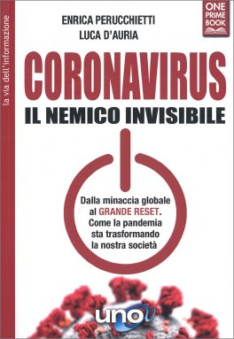 CORONAVIRUS - IL NEMICO INVISIBILE Dalla minaccia globale al GRANDE RESET. Come la pandemia sta trasformando la nostra società di Enrica Perucchietti, Luca D'Auria
