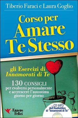 """CORSO PER AMARE TE STESSO - LIBRO + CD MP3 130 consigli per evolversi personalmente e accrescere l'autostima giorno per giorno - Gli Esercizi di """"Innamorati di Te"""" di Tiberio Faraci, Laura Goglio"""