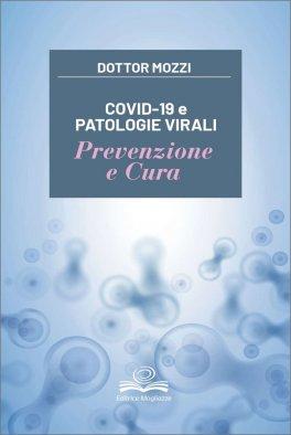 COVID-19 E PATOLOGIE VIRALI Prevenzione e cura di Piero Mozzi