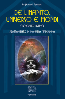 DE L'INFINITO, UNIVERSO E MONDI Adattamento di Manuela Maddamma di Giordano Bruno