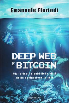 DEEP WEB E BITCOIN Vizi privati e pubbliche virtù della navigazione in rete di Emanuele Florindi