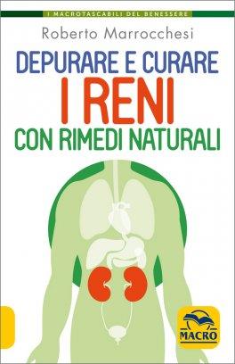 DEPURARE E CURARE I RENI CON RIMEDI NATURALI di Roberto Marrocchesi