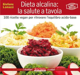 DIETA ALCALINA: LA SALUTE A TAVOLA 100 ricette vegan per ritrovare l'equilibro acido-base di Giuliana Lomazzi