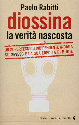 DIOSSINA - LA VERITà NASCOSTA Un Supertecnico indipendente indaga su seveso e la sua eredità di bugie di Paolo Rabitti