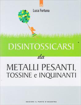 Disintossicarsi da Metalli Pesanti, Tossine e Inquinanti