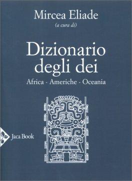 Dizionario degli Dei: Africa - Americhe - Oceania