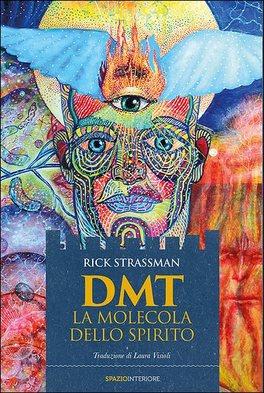 DMT - LA MOLECOLA DELLO SPIRITO di Rick Strassman