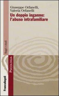 UN DOPPIO INGANNO: L'ABUSO INTRAFAMILIARE di Giuseppe Orfanelli, Valeria Orfanelli