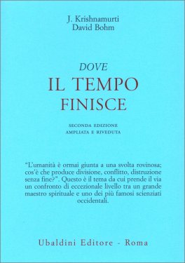 DOVE IL TEMPO FINISCE Seconda edizione ampliata e riveduta di Jiddu Krishnamurti, David Bohm